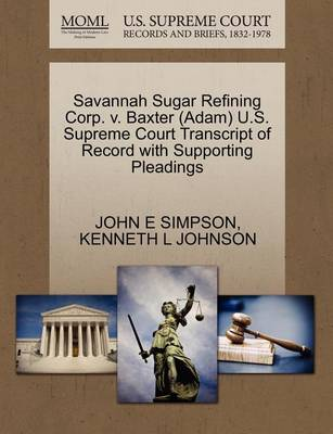Savannah Sugar Refining Corp. V. Baxter (Adam) U.S. Supreme Court Transcript of Record with Supporting Pleadings by John E. Simpson