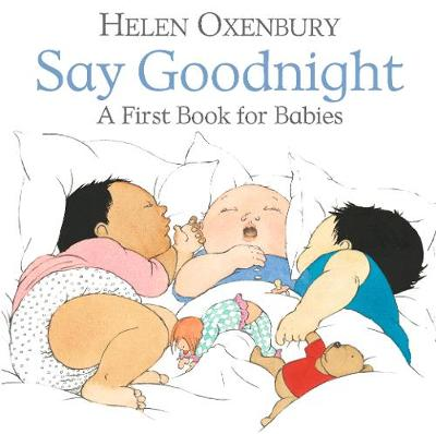 Say Goodnight: A First Book for Babies by Helen Oxenbury