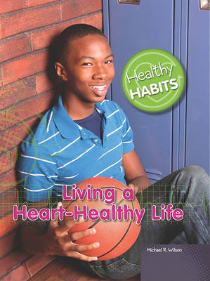 Living a Heart-Healthy Life by Michael R Wilson