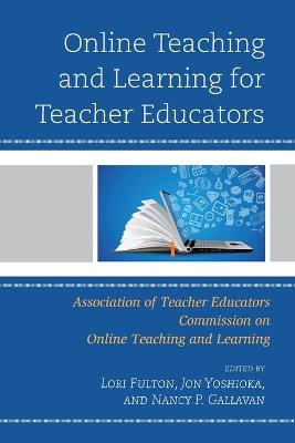 Online Teaching and Learning for Teacher Educators by Lori Fulton