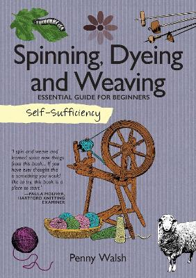 Self-Sufficiency: Spinning, Dyeing & Weaving by Penny Walsh