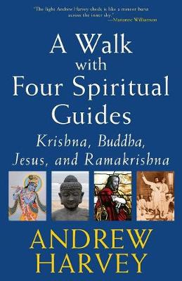A Walk with Four Spiritual Guides by Andrew Harvey