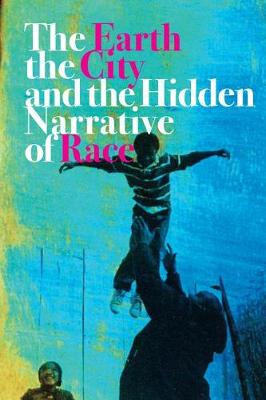 The Earth, the City, and the Hidden Narrative of Race by Carl C. Anthony