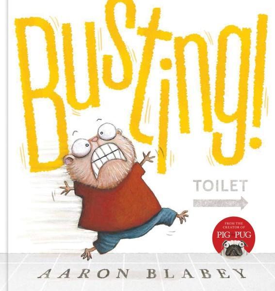 Busting! by Aaron Blabey