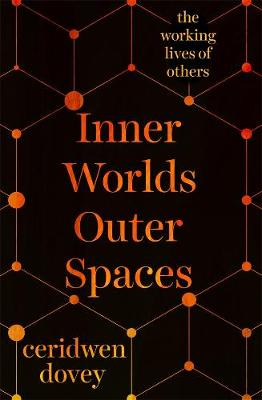 Inner Worlds Outer Spaces: The working lives of others by Ceridwen Dovey