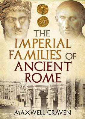 The Imperial Families of Ancient Rome by Maxwell Craven