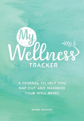 My Wellness Tracker: A Journal to Help You Map Out and Maximize Your Well-Being book