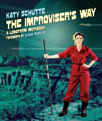 The Improviser's Way by Katy Schutte