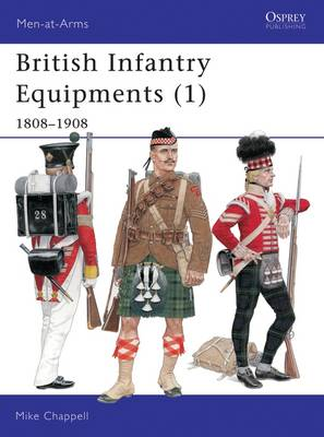 British Infantry Equipments 1808-1908 by Mike Chappell