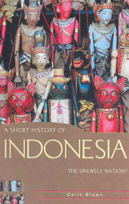 A Short History of Indonesia by Colin Brown