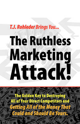 Ruthless Marketing Attack! by T J Rohleder