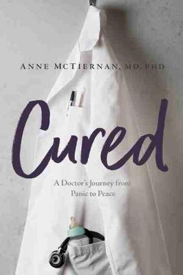 Cured: A Doctor's Journey from Panic to Peace by Anne McTiernan