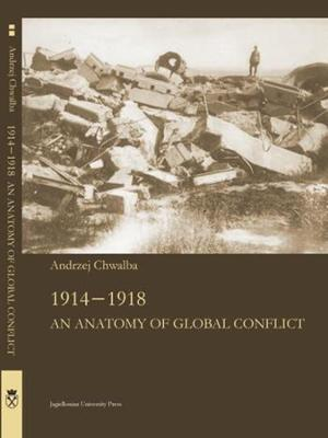 1914-1918 - An Anatomy of Global Confl1ict by Andrzej Chwalba
