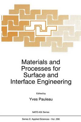 Materials and Processes for Surface and Interface Engineering by Y. Pauleau