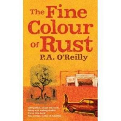 The Fine Colour of Rust by P. A. O'Reilly