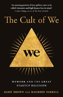The Cult of We: WeWork and the Great Start-Up Delusion by Eliot Brown