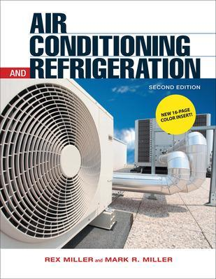 Air Conditioning and Refrigeration, Second Edition by Rex Miller