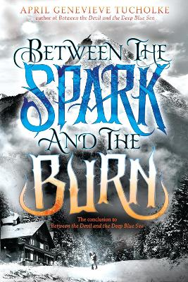 Between the Spark and the Burn by April Tucholke