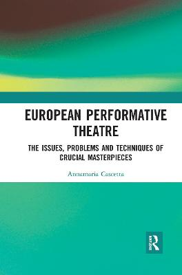 European Performative Theatre: The issues, problems and techniques of crucial masterpieces by Annamaria Cascetta