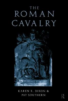 The Roman Cavalry by Karen R. Dixon