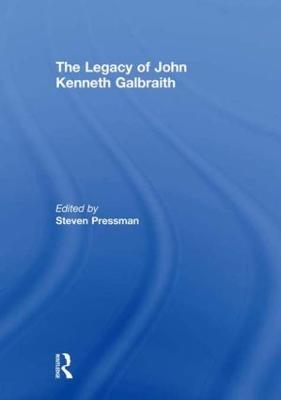 The Legacy of John Kenneth Galbraith by Professor Steven Pressman