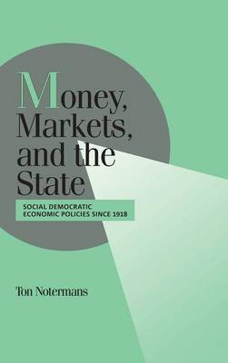 Money, Markets, and the State by Ton Notermans