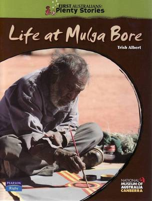 First Australians Upper Primary: Life at Mulga Bore by Trish Albert