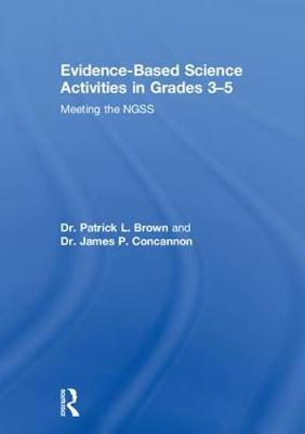 Evidence-Based Science Activities in Grades 3-5: Meeting the NGSS by Patrick Brown