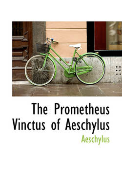 The Prometheus Vinctus of Aeschylus by Aeschylus