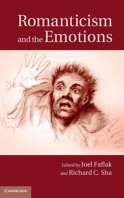 Romanticism and the Emotions by Richard C. Sha
