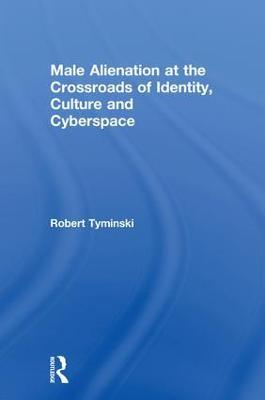 Male Alienation at the Crossroads of Identity, Culture and Cyberspace book