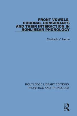 Front Vowels, Coronal Consonants and Their Interaction in Nonlinear Phonology by Elizabeth V. Hume