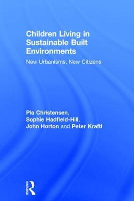 Children Living in Sustainable Built Environments by Pia Christensen