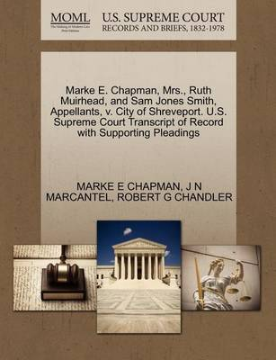 Marke E. Chapman, Mrs., Ruth Muirhead, and Sam Jones Smith, Appellants, V. City of Shreveport. U.S. Supreme Court Transcript of Record with Supporting Pleadings by Marke E Chapman