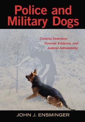 Police and Military Dogs by John Ensminger