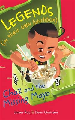 Legends In Their Own Lunchbox: Chaz and the Missing Mayo by Roy James