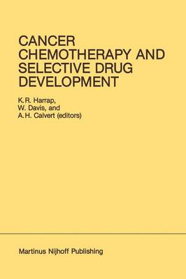 Cancer Chemotherapy and Selective Drug Development by K. R. Harrap