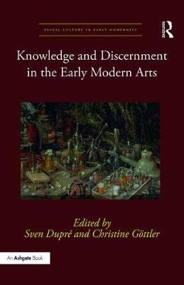 Knowledge and Discernment in the Early Modern Arts by Sven Dupre