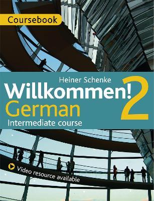 Willkommen! 2 German Intermediate course: Course Pack by Heiner Schenke