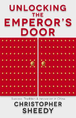Unlocking the Emperor's Door: Success, Tradition and Innovation in China book