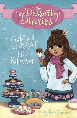 Dessert Diaries: Gabi and the Great Big Bakeover by Lilly Lazuli