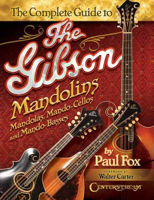 Complete Guide to the Gibson Mandolins by Paul Fox