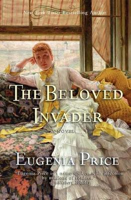 The Beloved Invader by Eugenia Price
