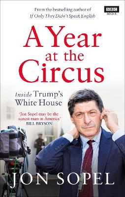 A Year At The Circus: Inside Trump's White House by Jon Sopel