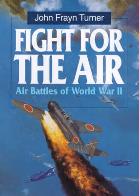 Fight for the Air: Allied Air Battles in World War II by John Frayn Turner