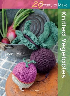 Twenty to Make: Knitted Vegetables by Susie Johns