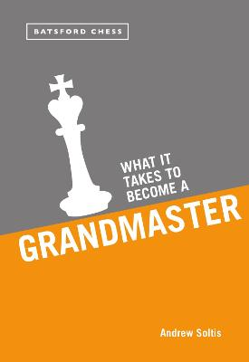 What it Takes to Become a Grandmaster by Andrew Soltis