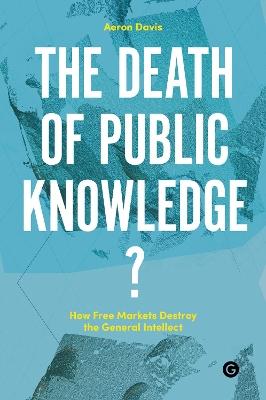 The Death of Public Knowledge? by Aeron Davis