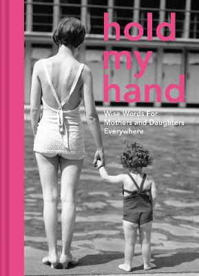 Hold My Hand: Wise words for mothers and daughters everywhere by Antje Southern