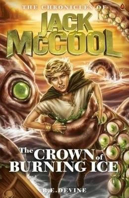 The Chronicles of Jack McCool - Crown of Burning Ice by R.E Devine